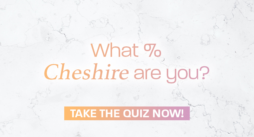 What % Cheshire are you?